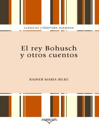 Rilke, Rainer Maria - [es] El Rey Bohusch Y Otros Cuentos (ambrosãa)